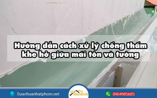 Hướng dẫn cách dử lý chống thấm khe hở giữa mái tôn và tường