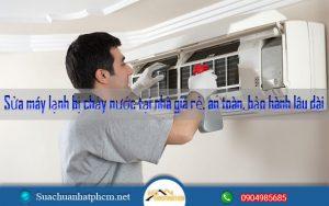 Sửa máy lạnh bị chảy nước tại nhà giá rẻ, an toàn, bảo hành lâu dài
